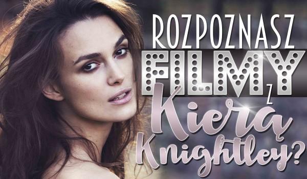 Czy rozpoznasz filmy z udziałem Keiry Knightley?