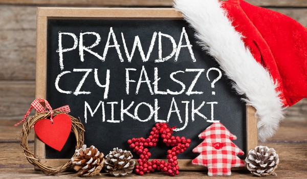 10 pytań z serii prawda czy fałsz o Mikołajkach!