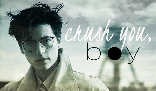 crush you, boy