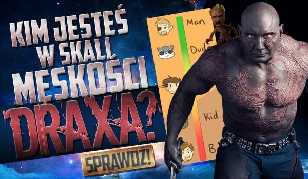 Kim jesteś w skali męskości Draxa?