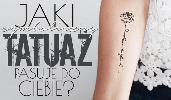 Jaki Symboliczny Tatuaż Do Ciebie Pasuje Samequizy