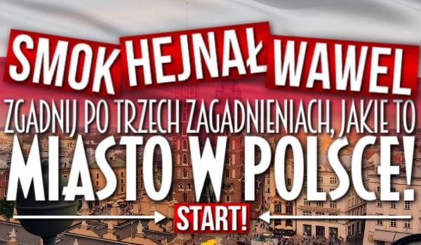 Zgadnij po trzech zagadnieniach, jakie to miasto w Polsce!