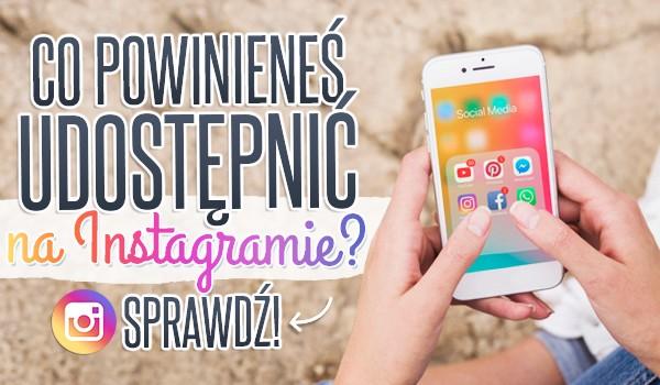 Co powinieneś udostępnić na Instagramie?