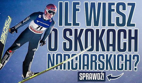 Ile wiesz o skokach narciarskich?