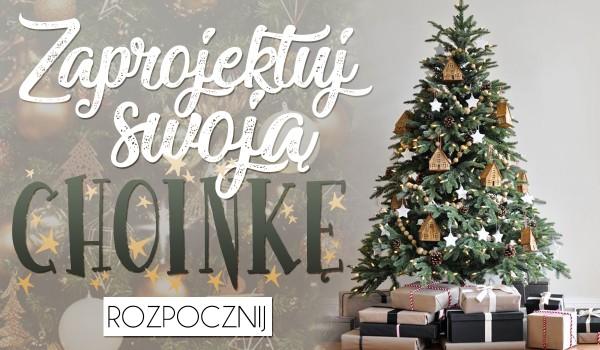 Zaprojektuj swoją świąteczną choinkę!