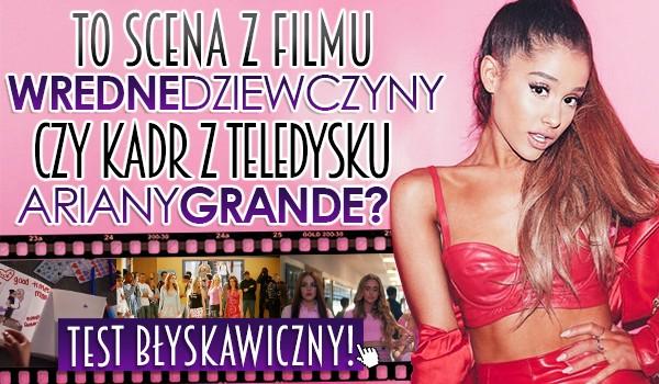 """To scena z filmu """"Wredne Dziewczyny"""" czy kadr z teledysku Ariany Grande? – Test błyskawiczny!"""
