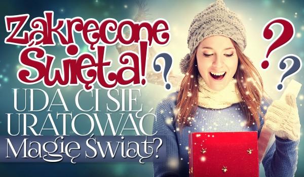 Zakręcone święta – Czy uda Ci się uratować magię świąt?