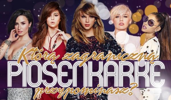Którą zagraniczną piosenkarkę przypominasz najbardziej?