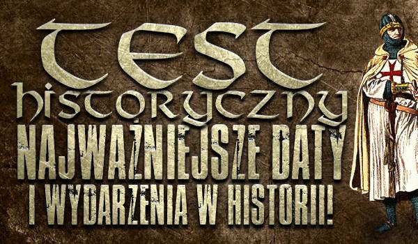 Test historyczny – najważniejsze daty i wydarzenia w historii!