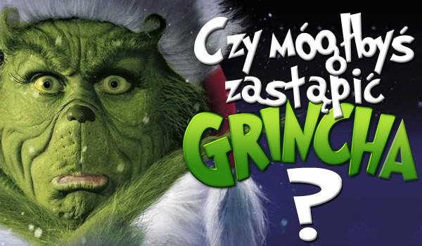 Czy jesteś w stanie zastąpić Grincha?