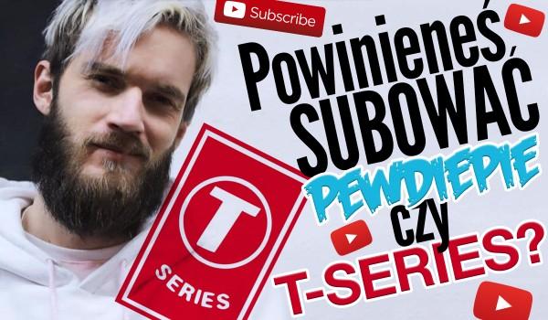Powinieneś subskrybować PewDiePie czy T-Series?