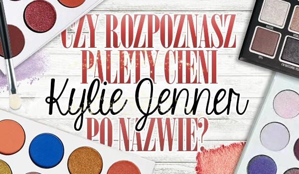 Czy rozpoznasz palety cieni Kylie Jenner po nazwie?
