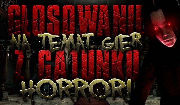 Głosowanie na temat gier z gatunku horror!