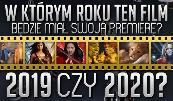 2019 czy 2020? W którym roku ten film będzie miał swoją premierę?
