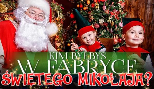 Kim byłbyś w fabryce Świętego Mikołaja?