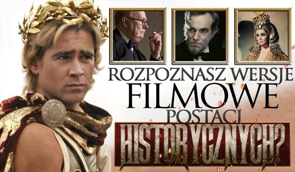 Czy rozpoznasz filmowe wersje historycznych postaci?