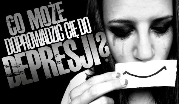 Co może doprowadzić Cię do depresji?