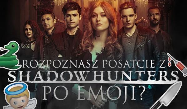"""Czy rozpoznasz postacie z serialu ,,Shadowhunters"""" po emoji?"""