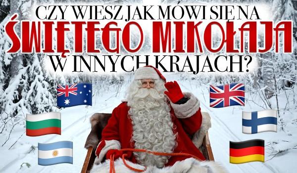 Czy wiesz, jak na Świętego Mikołaja mówi się w innych językach?