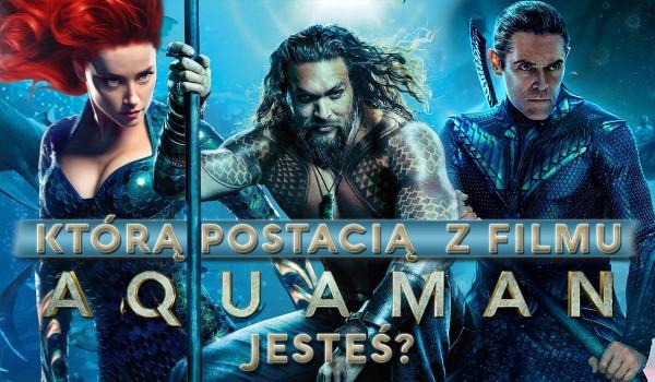 """Którą jesteś postacią z """"Aquamana""""?"""