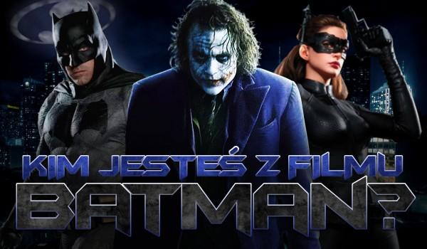 Kim z filmu BATMAN jesteś?