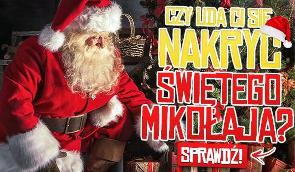 Czy uda Ci się nakryć Świętego Mikołaja?