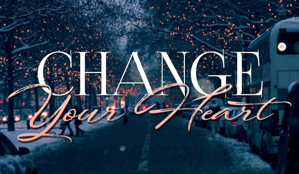 Change your heart.