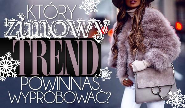 Który zimowy trend powinnaś wypróbować?
