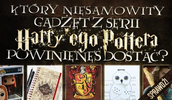 Który niesamowity gadżet z serii Harry'ego Pottera powinieneś dostać? Sprawdź!