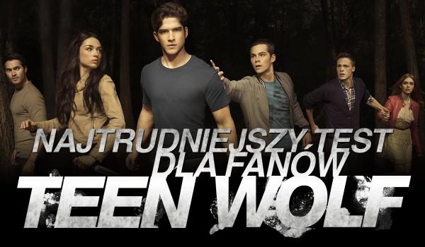 Najtrudniejszy test dla fanów Teen Wolf!