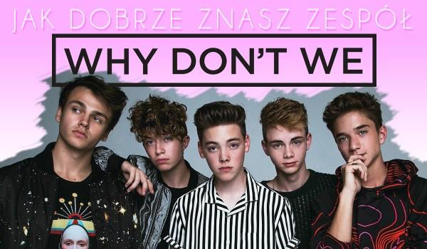 """Jak dobrze znasz """"Why Don't We""""?"""