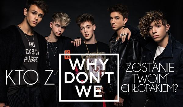 """Który członek """"Why Don't We"""" będzie Twoim chłopakiem?"""