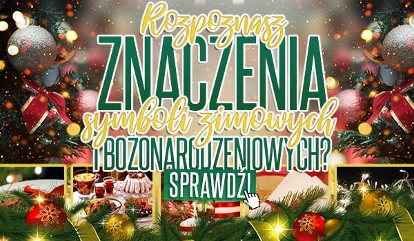 Rozpoznasz znaczenia symboli zimowych i bożonarodzeniowych?