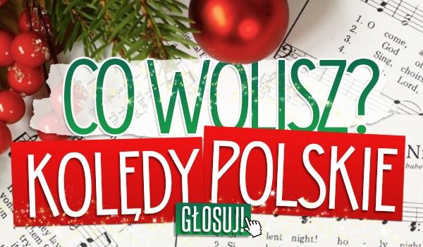 Co wolisz? Kolędy polskie.