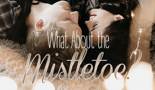What About the Mistletoe?