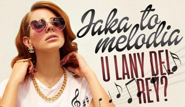 Jaka to melodia u Lany Del Rey?