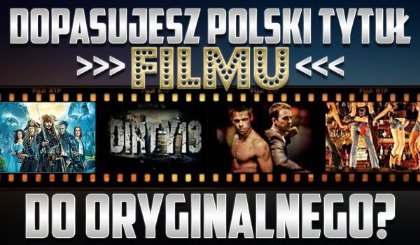 Dirty 13: Dopasujesz polski tytuł filmu do oryginalnego?