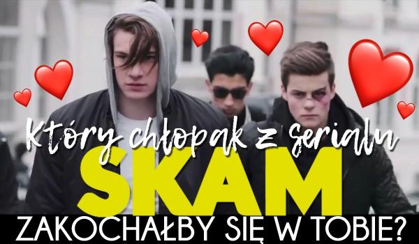 """Który chłopak z serialu """"SKAM"""" zakochałby się w Tobie?"""