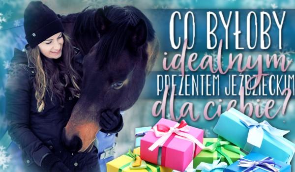 Co byłoby idealnym prezentem jeździeckim dla Ciebie?