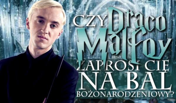 Czy Draco Malfoy zaprosi Cię na bal bożonarodzeniowy?