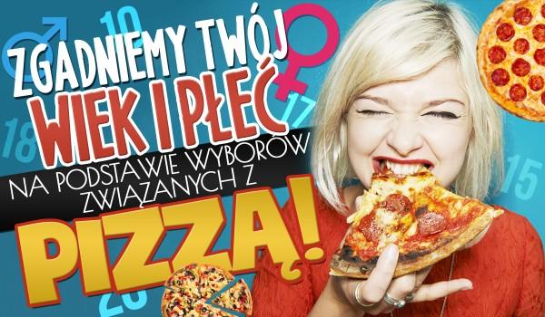 Czy zgadniemy Twój wiek oraz płeć na podstawie wyborów związanych z pizzą?