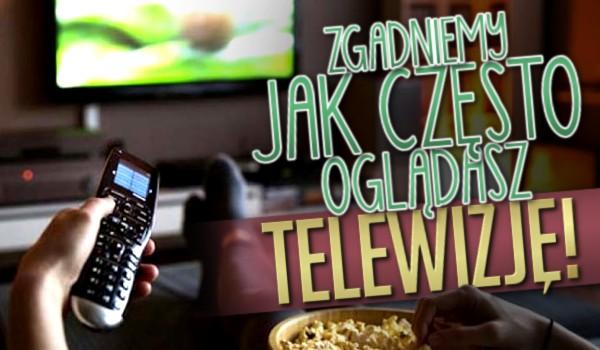 Zgadniemy jak często oglądasz telewizję!
