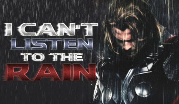 I can't listen to the rain