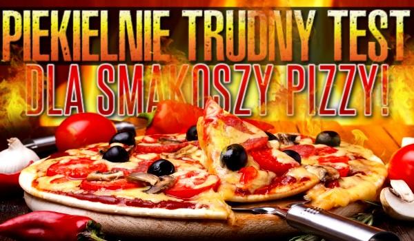 Piekielnie trudny test dla smakoszy pizzy!