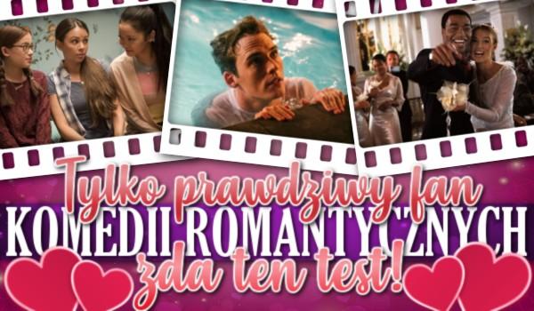 Tylko prawdziwy fan komedii romantycznych zda ten test!