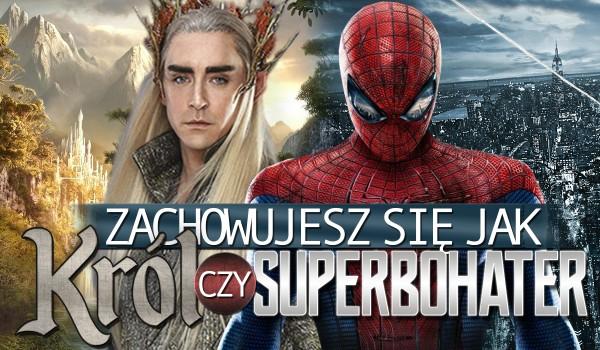 Zachowujesz się jak król czy superbohater?