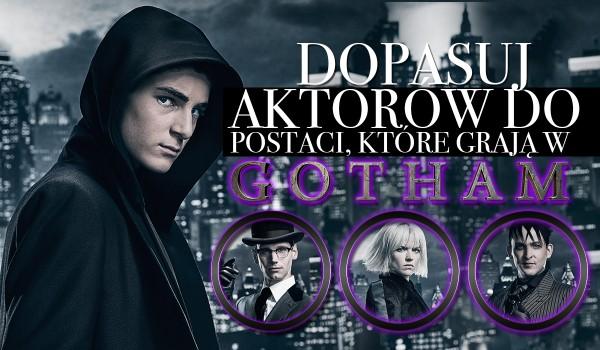 """Dopasuj aktorów do postaci, które grają w """"Gotham""""!"""