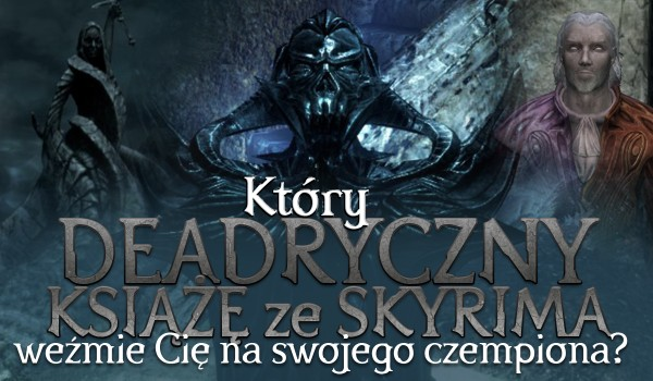 Który Daedryczny Książę wybierze Cię na swojego czempiona? – Skyrim!