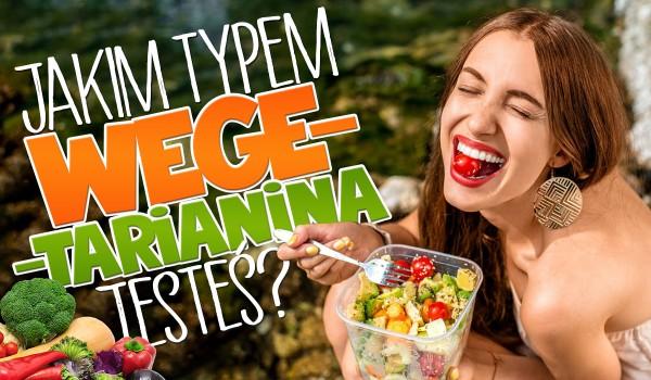 Jakim typem wegetarianina jesteś?