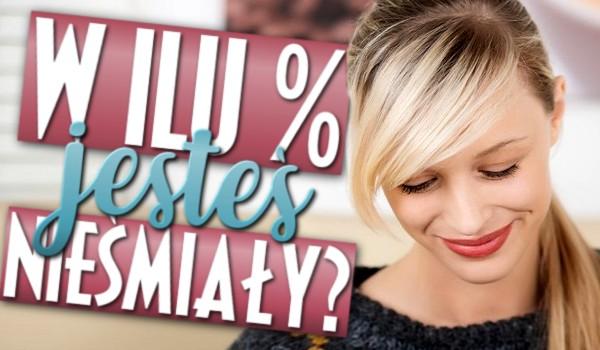 W ilu procentach jesteś nieśmiały?